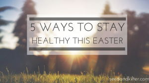 5 Ways to Stay Healthy This Easter