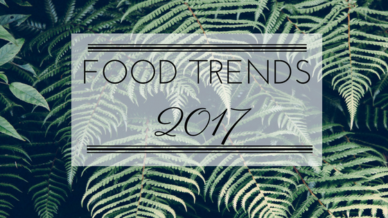 7 Food Trends 2017 Seed and Kilter